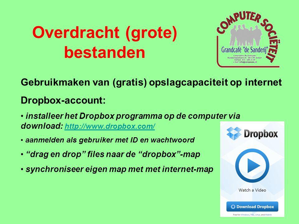 Overdracht (grote) bestanden Gebruikmaken van (gratis) opslagcapaciteit op internet Dropbox-account: • installeer het Dropbox programma op de computer