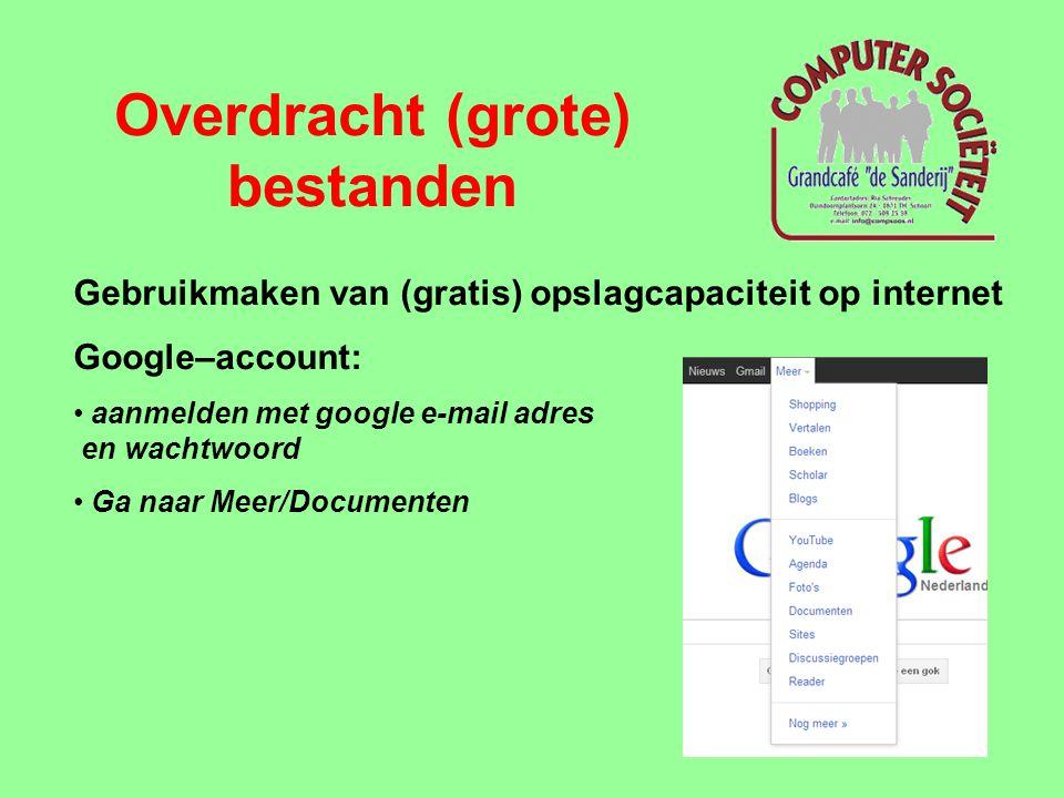 Overdracht (grote) bestanden Gebruikmaken van (gratis) opslagcapaciteit op internet Google–account: • aanmelden met google e-mail adres en wachtwoord
