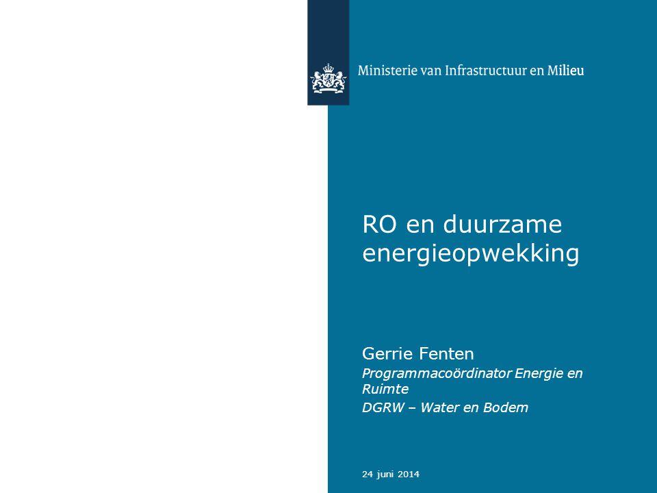 24 juni 2014 RO en duurzame energieopwekking Gerrie Fenten Programmacoördinator Energie en Ruimte DGRW – Water en Bodem