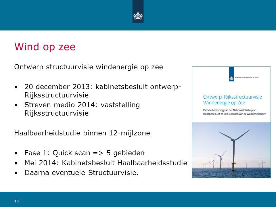 Wind op zee Ontwerp structuurvisie windenergie op zee •20 december 2013: kabinetsbesluit ontwerp- Rijksstructuurvisie •Streven medio 2014: vaststellin