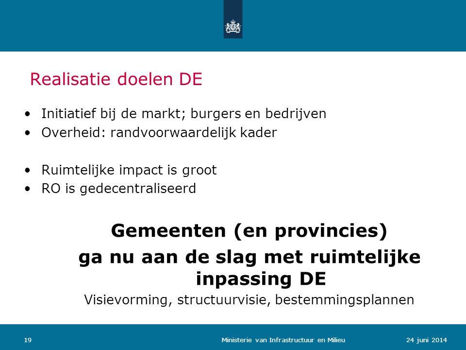 Realisatie doelen DE •Initiatief bij de markt; burgers en bedrijven •Overheid: randvoorwaardelijk kader •Ruimtelijke impact is groot •RO is gedecentra