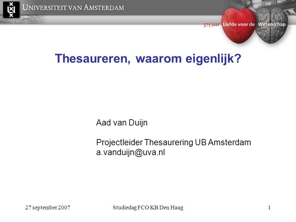 27 september 2007Studiedag FCO KB Den Haag1 Thesaureren, waarom eigenlijk.