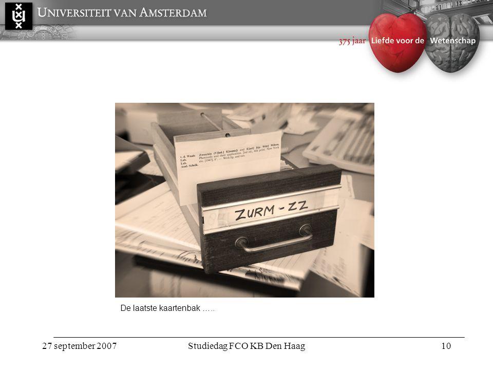 27 september 2007Studiedag FCO KB Den Haag10 De laatste kaartenbak …..