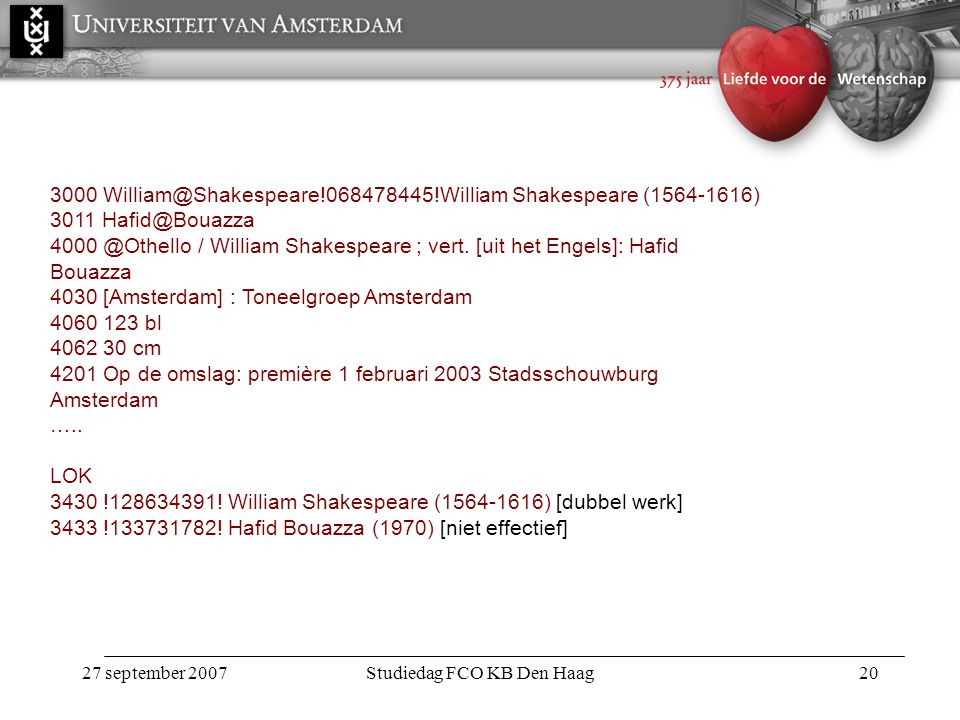 27 september 2007Studiedag FCO KB Den Haag20 3000 William@Shakespeare!068478445!William Shakespeare (1564-1616) 3011 Hafid@Bouazza 4000 @Othello / William Shakespeare ; vert.