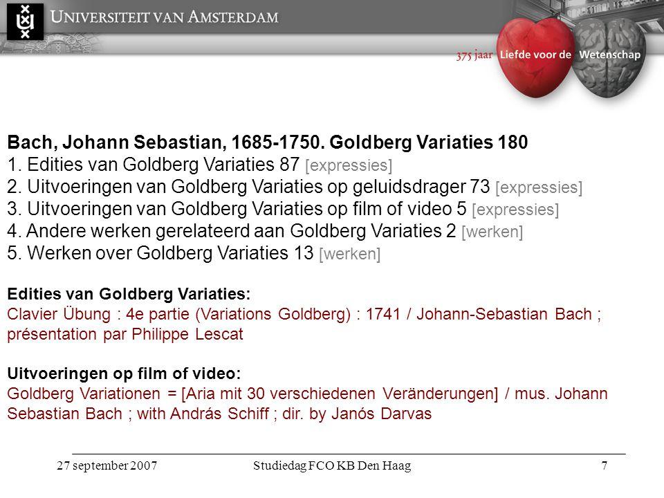 27 september 2007Studiedag FCO KB Den Haag7 Bach, Johann Sebastian, 1685-1750.