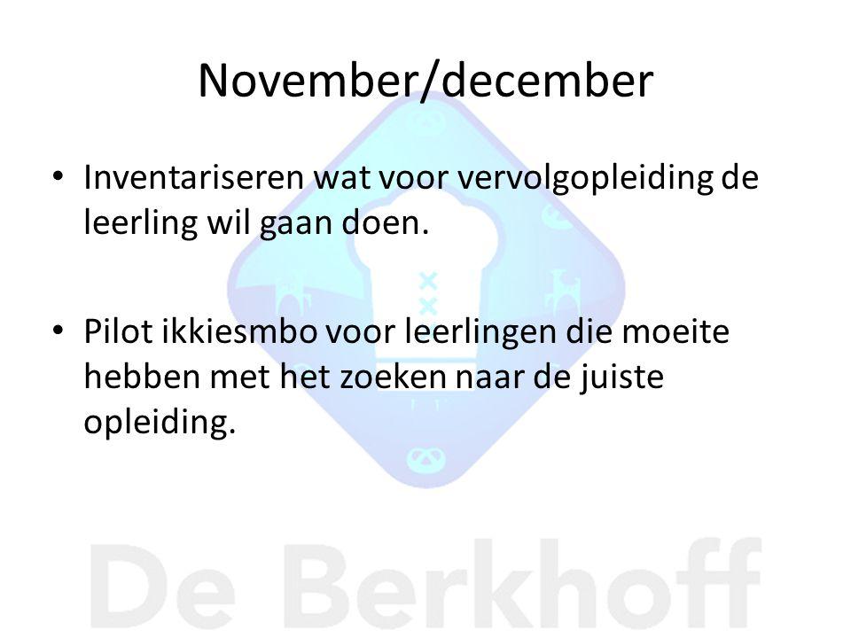 November/december • Inventariseren wat voor vervolgopleiding de leerling wil gaan doen. • Pilot ikkiesmbo voor leerlingen die moeite hebben met het zo