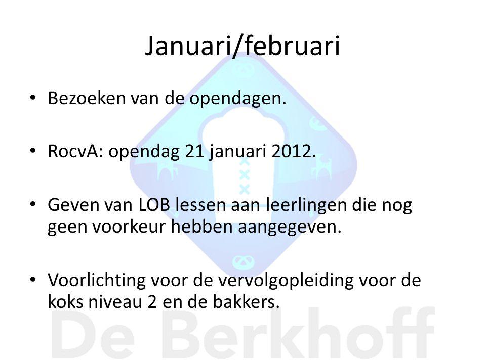 Januari/februari • Bezoeken van de opendagen. • RocvA: opendag 21 januari 2012. • Geven van LOB lessen aan leerlingen die nog geen voorkeur hebben aan
