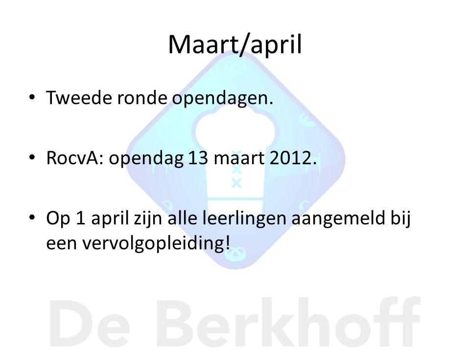 Maart/april • Tweede ronde opendagen. • RocvA: opendag 13 maart 2012. • Op 1 april zijn alle leerlingen aangemeld bij een vervolgopleiding!