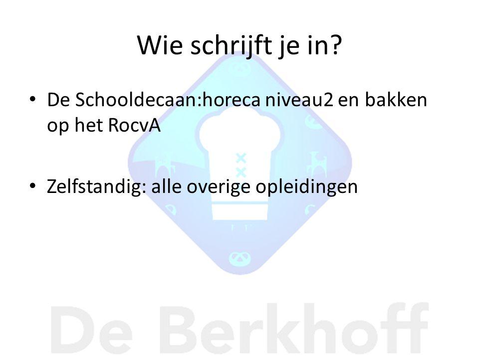 Wie schrijft je in? • De Schooldecaan:horeca niveau2 en bakken op het RocvA • Zelfstandig: alle overige opleidingen