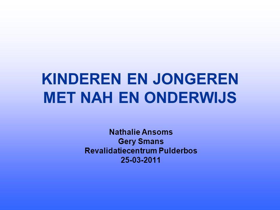 KINDEREN EN JONGEREN MET NAH EN ONDERWIJS Nathalie Ansoms Gery Smans Revalidatiecentrum Pulderbos 25-03-2011