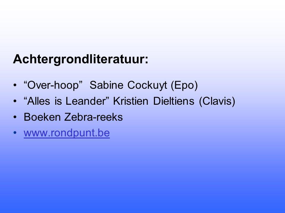 Achtergrondliteratuur: • Over-hoop Sabine Cockuyt (Epo) • Alles is Leander Kristien Dieltiens (Clavis) •Boeken Zebra-reeks •www.rondpunt.bewww.rondpunt.be