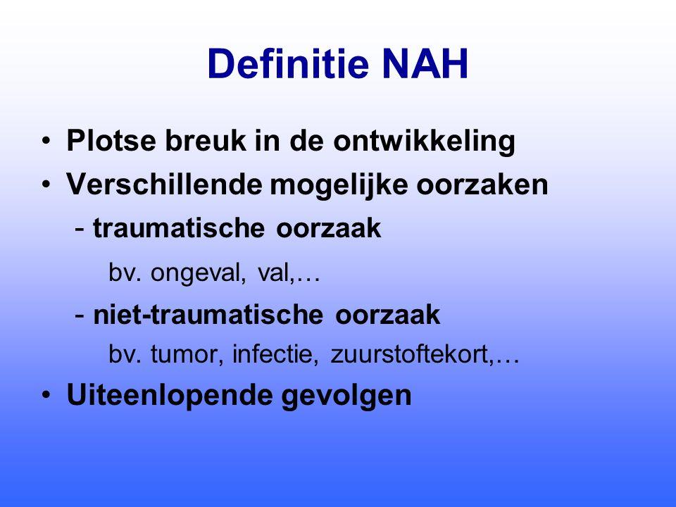 Definitie NAH •Plotse breuk in de ontwikkeling •Verschillende mogelijke oorzaken - traumatische oorzaak bv.