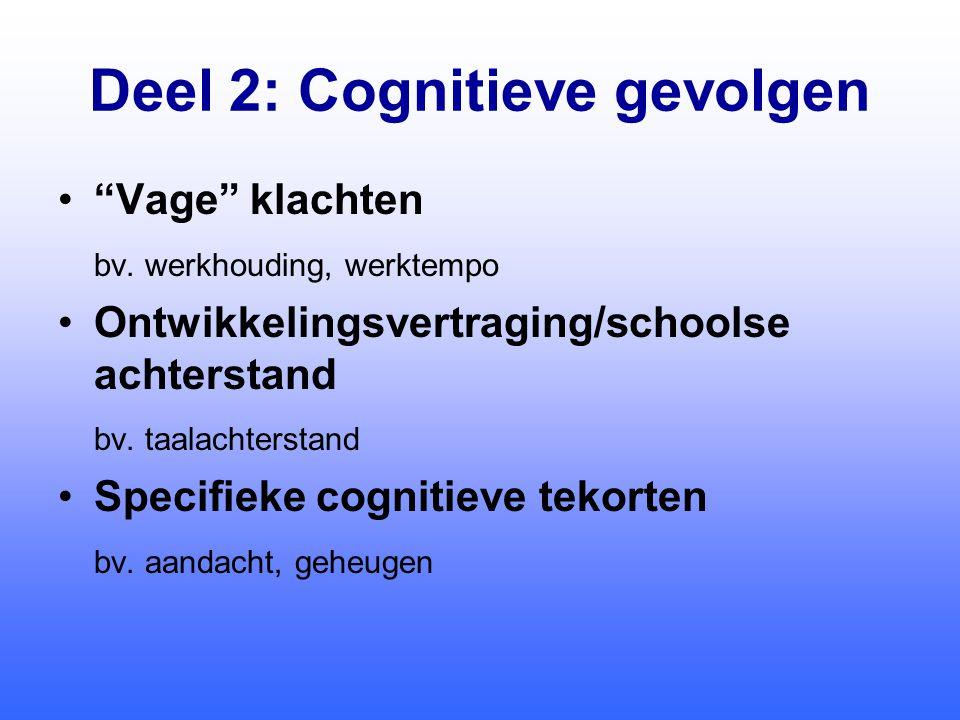 Deel 2: Cognitieve gevolgen • Vage klachten bv.