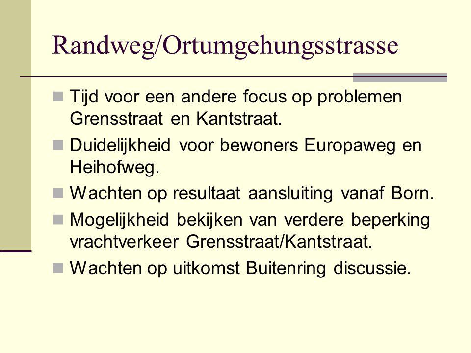 Randweg/Ortumgehungsstrasse  Tijd voor een andere focus op problemen Grensstraat en Kantstraat.  Duidelijkheid voor bewoners Europaweg en Heihofweg.