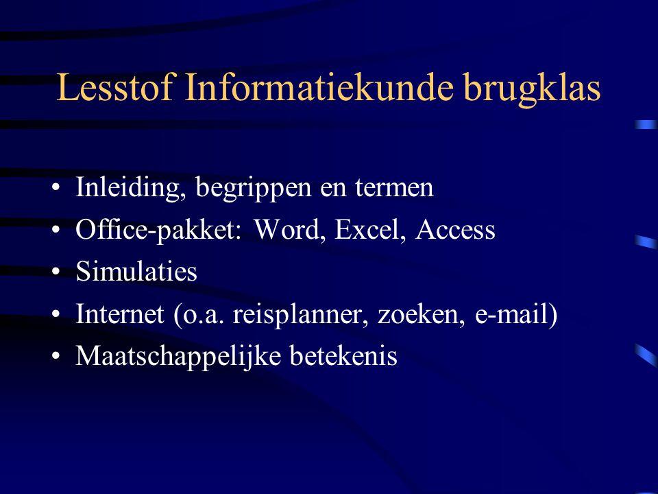 Lesstof Informatiekunde brugklas •Inleiding, begrippen en termen •Office-pakket: Word, Excel, Access •Simulaties •Internet (o.a.