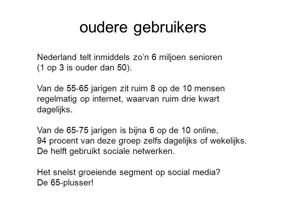 oudere gebruikers Nederland telt inmiddels zo'n 6 miljoen senioren (1 op 3 is ouder dan 50). Van de 55-65 jarigen zit ruim 8 op de 10 mensen regelmati