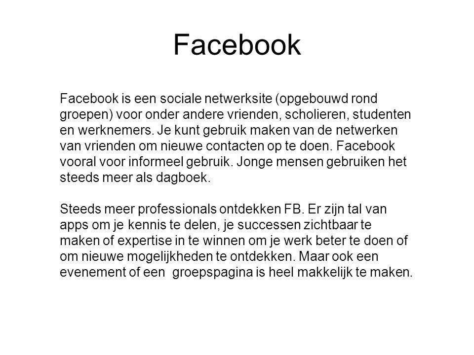 Facebook Facebook is een sociale netwerksite (opgebouwd rond groepen) voor onder andere vrienden, scholieren, studenten en werknemers. Je kunt gebruik