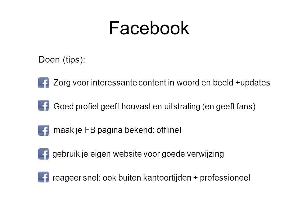 Doen (tips): Zorg voor interessante content in woord en beeld +updates Goed profiel geeft houvast en uitstraling (en geeft fans) maak je FB pagina bek