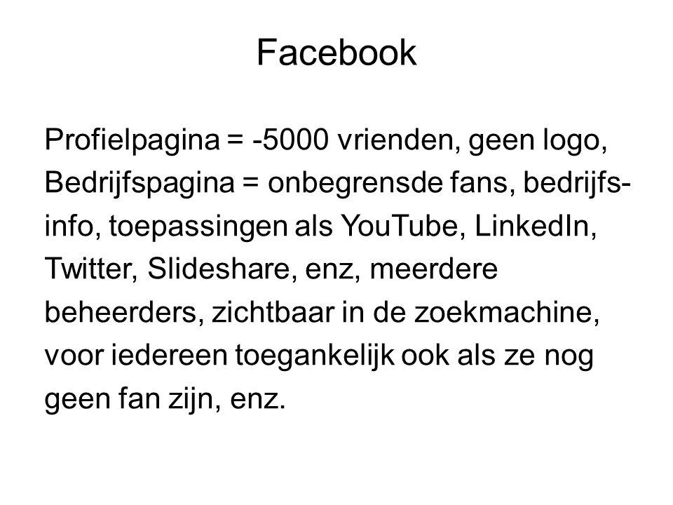 Profielpagina = -5000 vrienden, geen logo, Bedrijfspagina = onbegrensde fans, bedrijfs- info, toepassingen als YouTube, LinkedIn, Twitter, Slideshare,