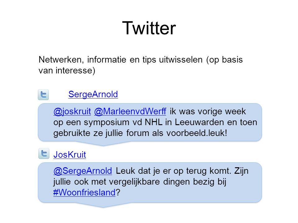Twitter Netwerken, informatie en tips uitwisselen (op basis van interesse) SergeArnold @joskruit@joskruit @MarleenvdWerff ik was vorige week@Marleenvd