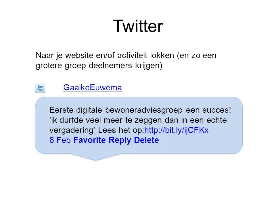 Twitter Naar je website en/of activiteit lokken (en zo een grotere groep deelnemers krijgen) GaaikeEuwema Eerste digitale bewoneradviesgroep een succe