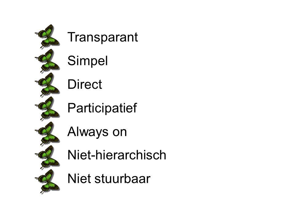 Transparant Simpel Direct Participatief Always on Niet-hierarchisch Niet stuurbaar