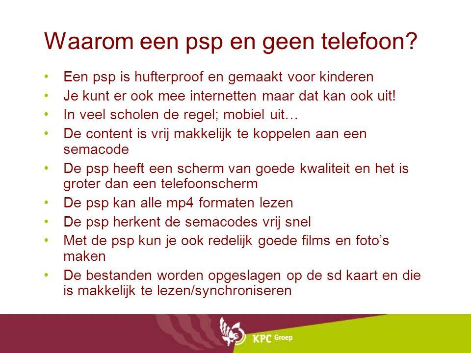 Waarom een psp en geen telefoon? •Een psp is hufterproof en gemaakt voor kinderen •Je kunt er ook mee internetten maar dat kan ook uit! •In veel schol