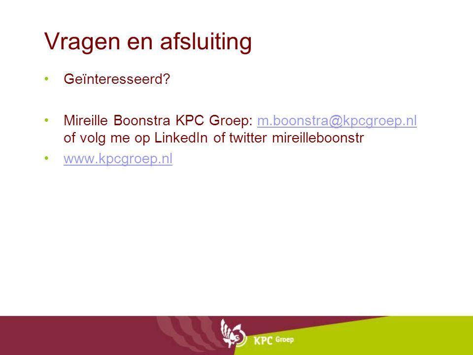 Vragen en afsluiting •Geïnteresseerd? •Mireille Boonstra KPC Groep: m.boonstra@kpcgroep.nl of volg me op LinkedIn of twitter mireilleboonstrm.boonstra