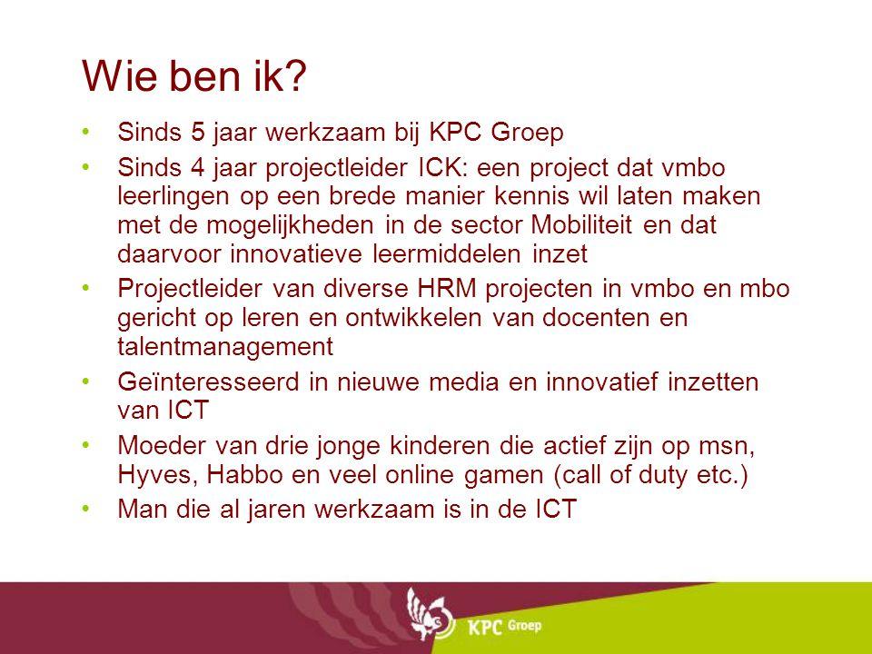Wie ben ik? •Sinds 5 jaar werkzaam bij KPC Groep •Sinds 4 jaar projectleider ICK: een project dat vmbo leerlingen op een brede manier kennis wil laten