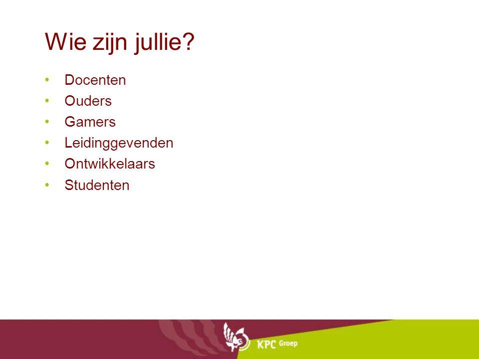 Wie zijn jullie? •Docenten •Ouders •Gamers •Leidinggevenden •Ontwikkelaars •Studenten