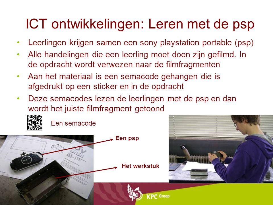 ICT ontwikkelingen: Leren met de psp •Leerlingen krijgen samen een sony playstation portable (psp) •Alle handelingen die een leerling moet doen zijn g