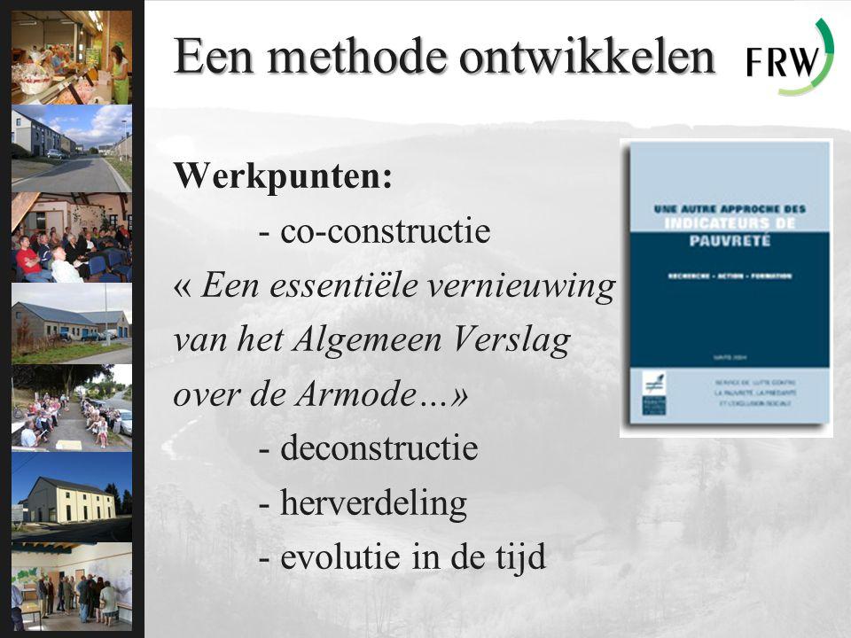 Een methode ontwikkelen Werkpunten: - co-constructie « Een essentiële vernieuwing van het Algemeen Verslag over de Armode…» - deconstructie - herverdeling - evolutie in de tijd … We beginnen de sluier op te tillen …