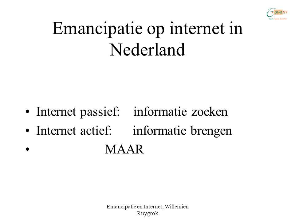 Emancipatie en Internet, Willemien Ruygrok Emancipatie op internet in Nederland •Internet passief: informatie zoeken •Internet actief: informatie brengen • MAAR