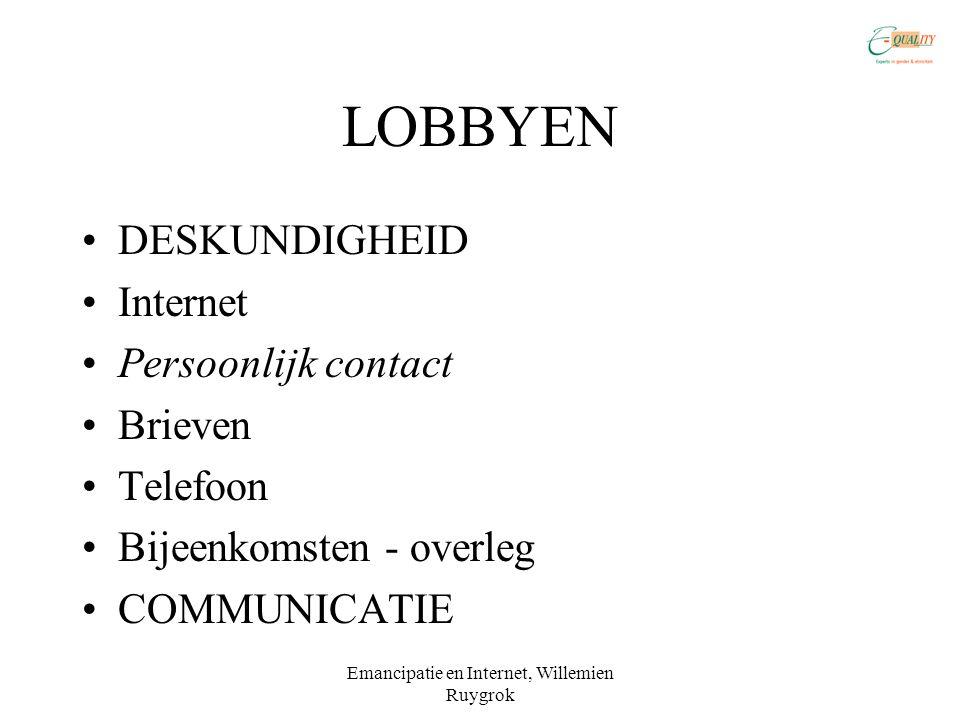 Emancipatie en Internet, Willemien Ruygrok LOBBYEN •DESKUNDIGHEID •Internet •Persoonlijk contact •Brieven •Telefoon •Bijeenkomsten - overleg •COMMUNICATIE