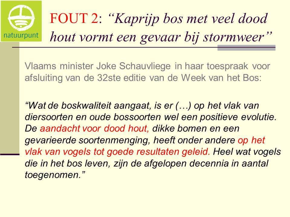 FOUT 2: Kaprijp bos met veel dood hout vormt een gevaar bij stormweer Vlaams minister Joke Schauvliege in haar toespraak voor afsluiting van de 32ste editie van de Week van het Bos: Wat de boskwaliteit aangaat, is er (…) op het vlak van diersoorten en oude bossoorten wel een positieve evolutie.
