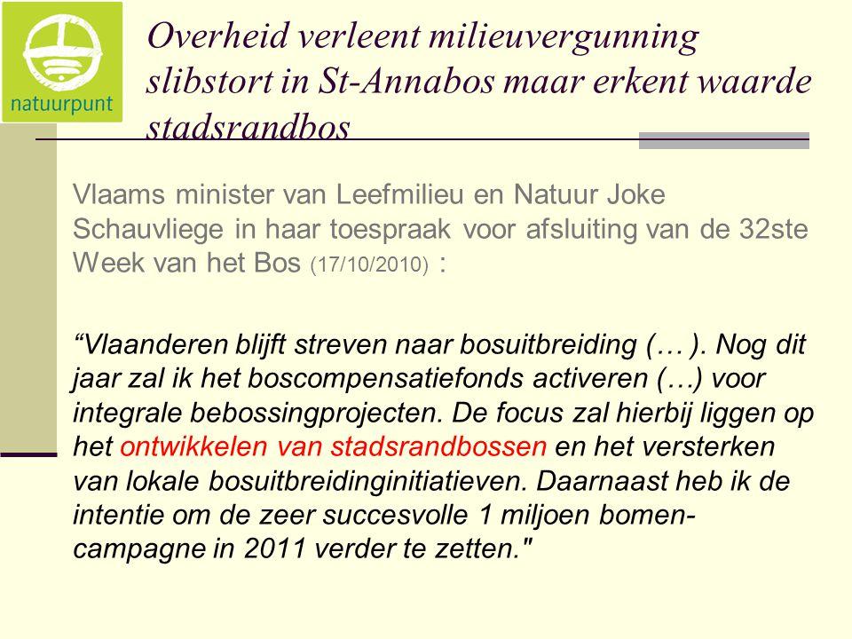 Overheid verleent milieuvergunning slibstort in St-Annabos maar erkent waarde stadsrandbos Vlaams minister van Leefmilieu en Natuur Joke Schauvliege in haar toespraak voor afsluiting van de 32ste Week van het Bos (17/10/2010) : Vlaanderen blijft streven naar bosuitbreiding (… ).