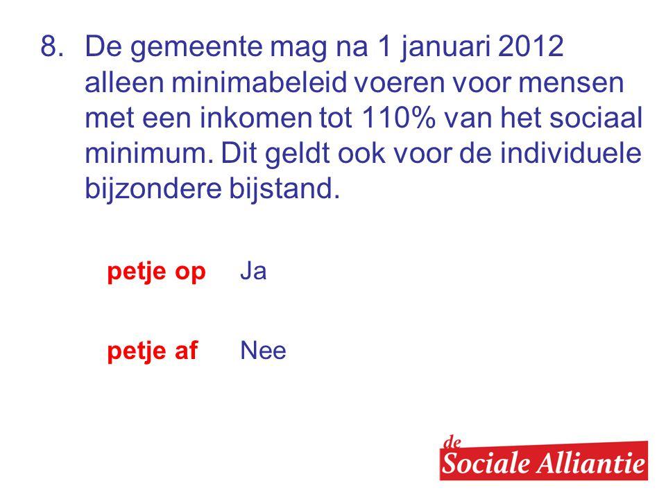 8. De gemeente mag na 1 januari 2012 alleen minimabeleid voeren voor mensen met een inkomen tot 110% van het sociaal minimum. Dit geldt ook voor de in