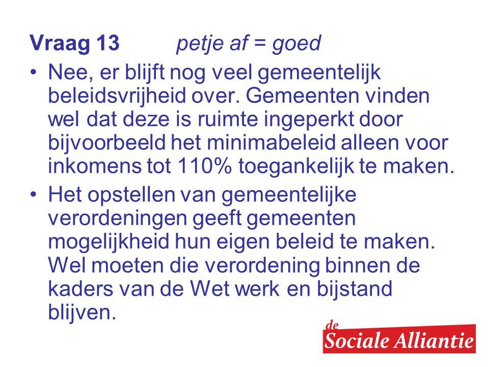 Vraag 13 petje af = goed •Nee, er blijft nog veel gemeentelijk beleidsvrijheid over.