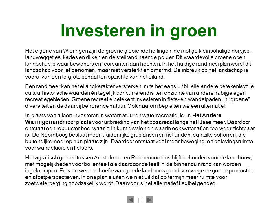 11 Investeren in groen Het eigene van Wieringen zijn de groene glooiende hellingen, de rustige kleinschalige dorpjes, landweggetjes, kades en dijken en de steilrand naar de polder.