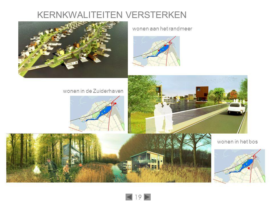 19 KERNKWALITEITEN VERSTERKEN wonen aan het randmeer wonen in de Zuiderhaven wonen in het bos