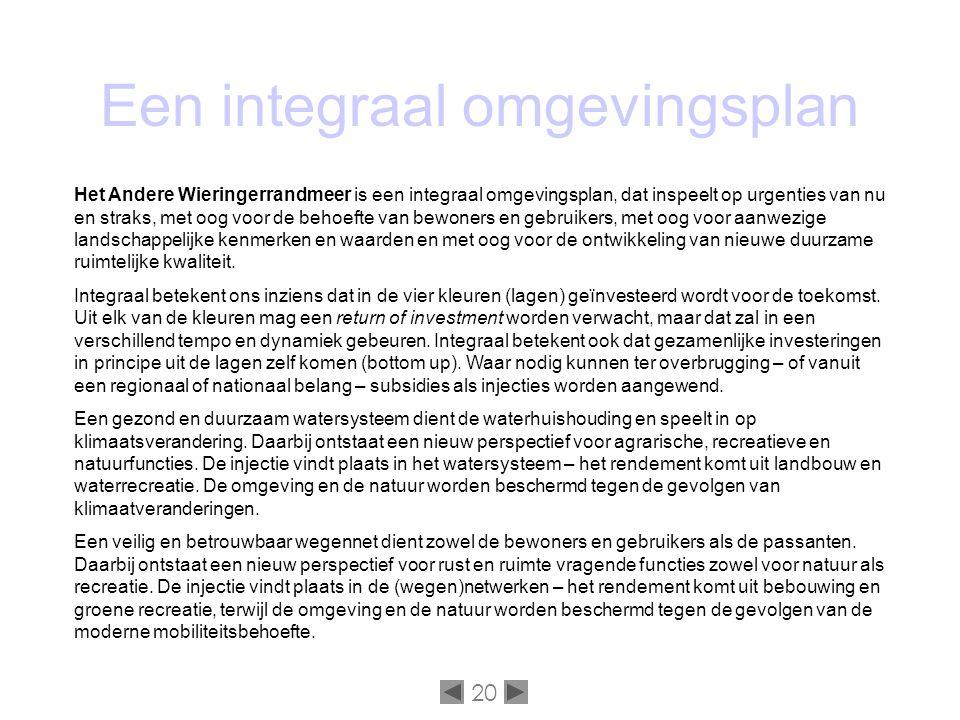 20 Een integraal omgevingsplan Het Andere Wieringerrandmeer is een integraal omgevingsplan, dat inspeelt op urgenties van nu en straks, met oog voor de behoefte van bewoners en gebruikers, met oog voor aanwezige landschappelijke kenmerken en waarden en met oog voor de ontwikkeling van nieuwe duurzame ruimtelijke kwaliteit.