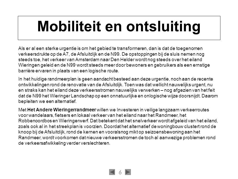 6 Mobiliteit en ontsluiting Als er al een sterke urgentie is om het gebied te transformeren, dan is dat de toegenomen verkeersdrukte op de A7, de Afsluitdijk en de N99.