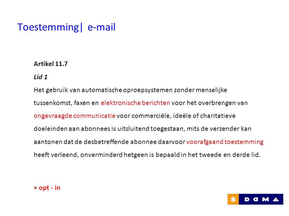 Toestemming| e-mail Artikel 11.7 Lid 1 Het gebruik van automatische oproepsystemen zonder menselijke tussenkomst, faxen en elektronische berichten voo
