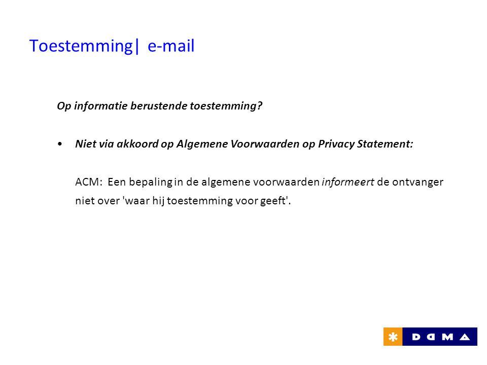 Op informatie berustende toestemming? •Niet via akkoord op Algemene Voorwaarden op Privacy Statement: ACM: Een bepaling in de algemene voorwaarden inf