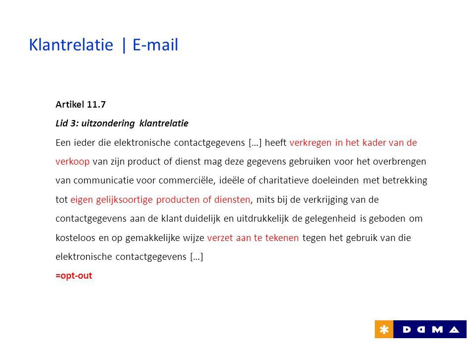Klantrelatie | E-mail Artikel 11.7 Lid 3: uitzondering klantrelatie Een ieder die elektronische contactgegevens […] heeft verkregen in het kader van d