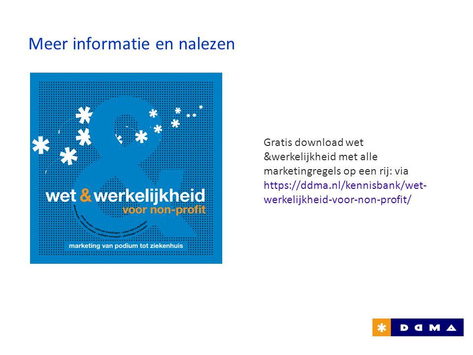 Gratis download wet &werkelijkheid met alle marketingregels op een rij: via https://ddma.nl/kennisbank/wet- werkelijkheid-voor-non-profit/ Meer inform