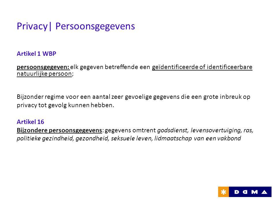 Privacy| Persoonsgegevens Artikel 1 WBP persoonsgegeven: elk gegeven betreffende een geïdentificeerde of identificeerbare natuurlijke persoon; Bijzond