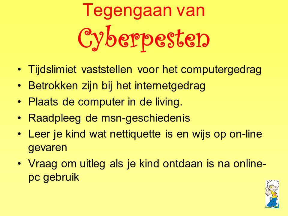 Tegengaan van Cyberpesten •Tijdslimiet vaststellen voor het computergedrag •Betrokken zijn bij het internetgedrag •Plaats de computer in de living. •R