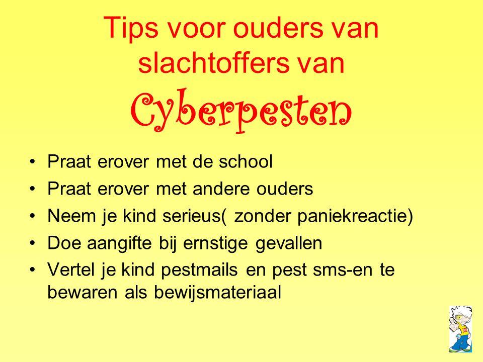 Tips voor ouders van slachtoffers van Cyberpesten •Praat erover met de school •Praat erover met andere ouders •Neem je kind serieus( zonder paniekreac