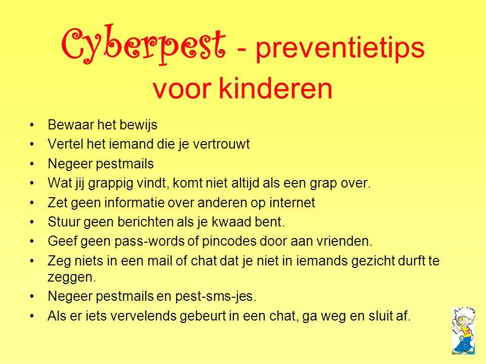 Cyberpest - preventietips voor kinderen •Bewaar het bewijs •Vertel het iemand die je vertrouwt •Negeer pestmails •Wat jij grappig vindt, komt niet alt